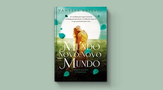 Mundo Novo, Novo Mundo, quatro livro da escritora Vanessa Batista, o terceiro da trilogia O Feitiço da Lua. E-book já está disponível no site Amazon (Reprodução).